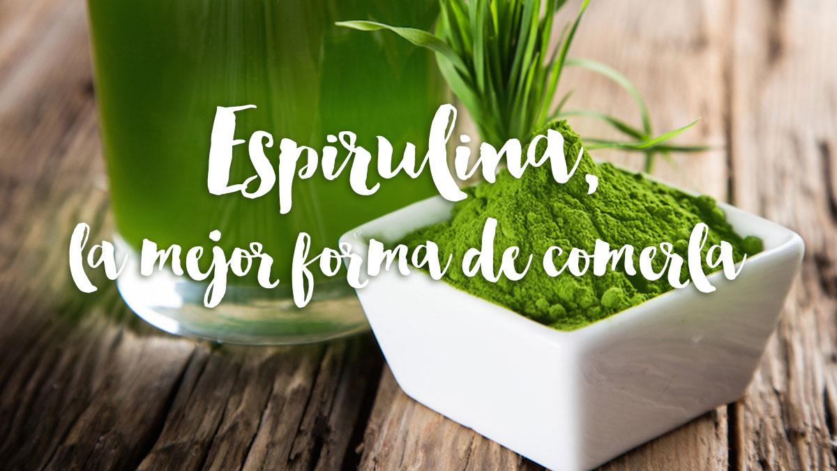 Espirulina, la mejor forma de comerla, comprarla y conservarla